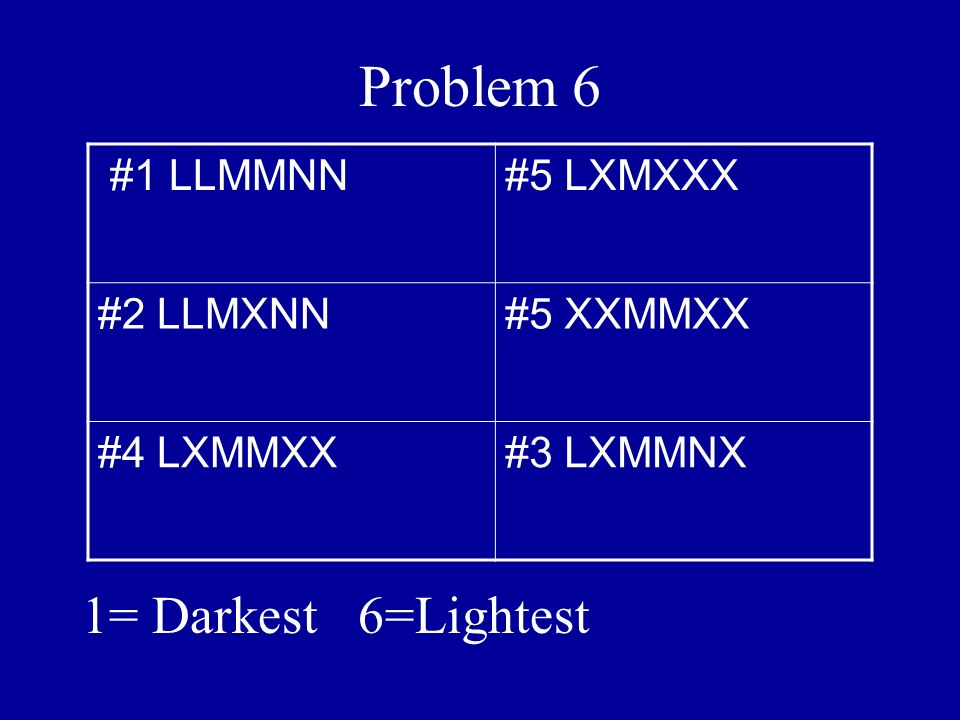Problem 6 1= Darkest 6=Lightest #1 LLMMNN #5 LXMXXX #2 LLMXNN