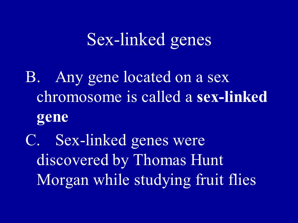 Sex-linked genes B. Any gene located on a sex chromosome is called a sex-linked gene.