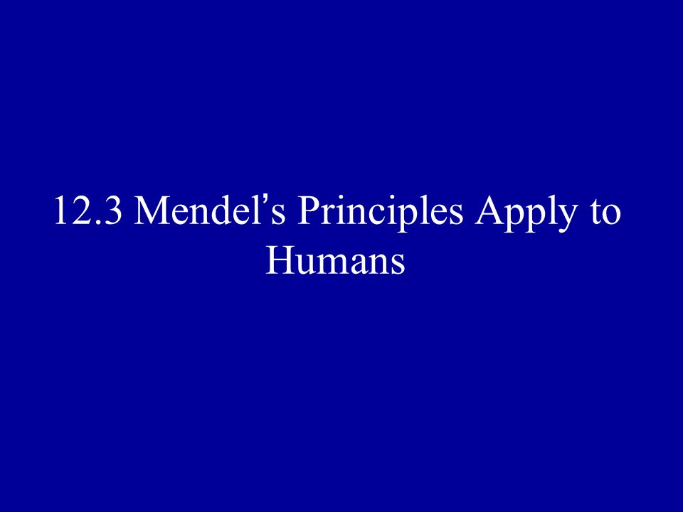 12.3 Mendel's Principles Apply to Humans
