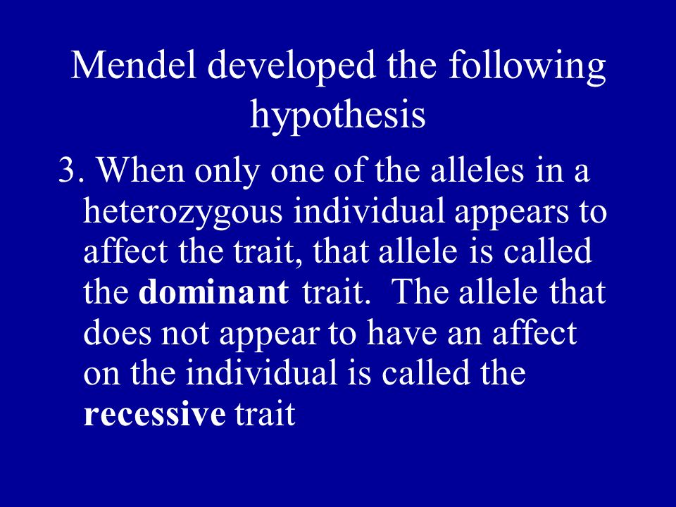 Mendel developed the following hypothesis