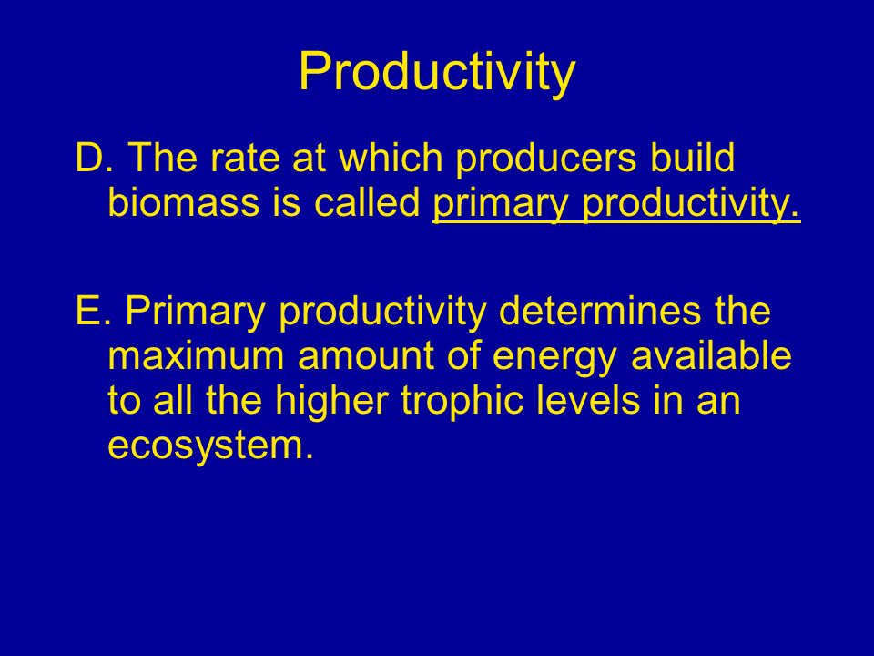 Productivity D. The rate at which producers build biomass is called primary productivity.