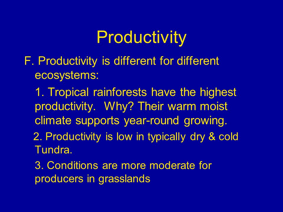 Productivity F. Productivity is different for different ecosystems: