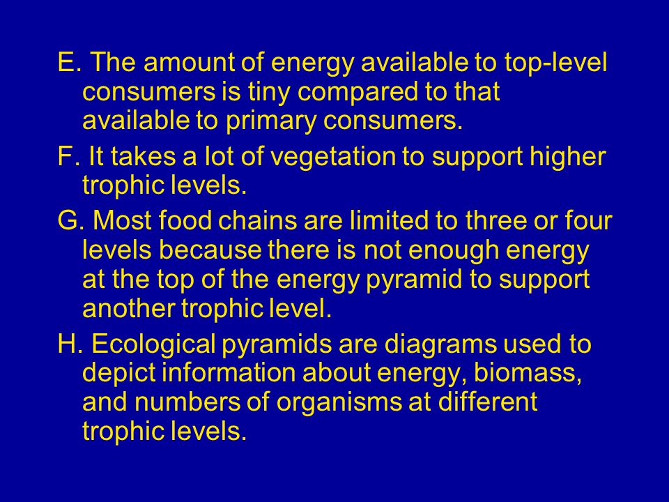 E. The amount of energy available to top-level consumers is tiny compared to that available to primary consumers.
