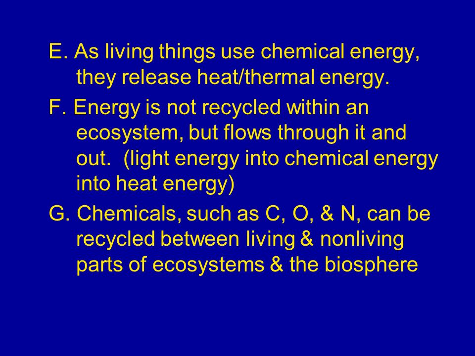 E. As living things use chemical energy, they release heat/thermal energy.