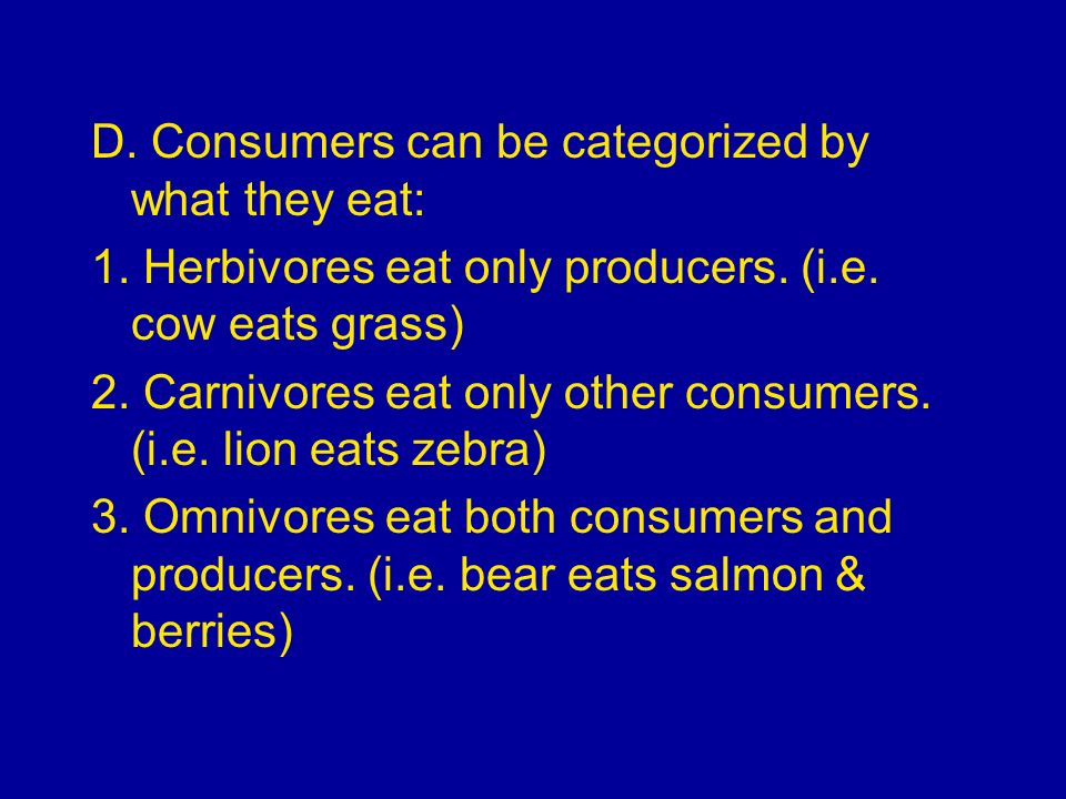 D. Consumers can be categorized by what they eat: