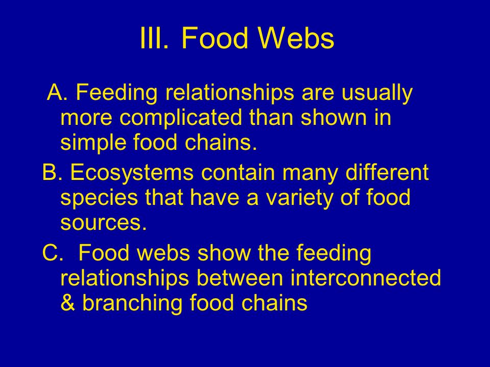 III. Food Webs A. Feeding relationships are usually more complicated than shown in simple food chains.
