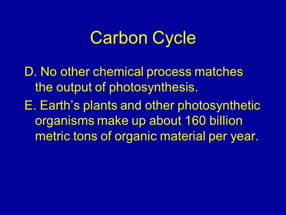 Carbon Cycle D. No other chemical process matches the output of photosynthesis.