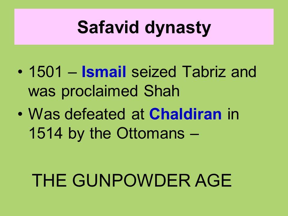 Safavid dynasty THE GUNPOWDER AGE