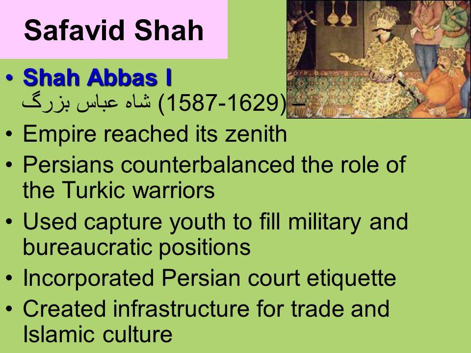Safavid Shah Shah Abbas I شاه عباس بزرگ (1587-1629) –