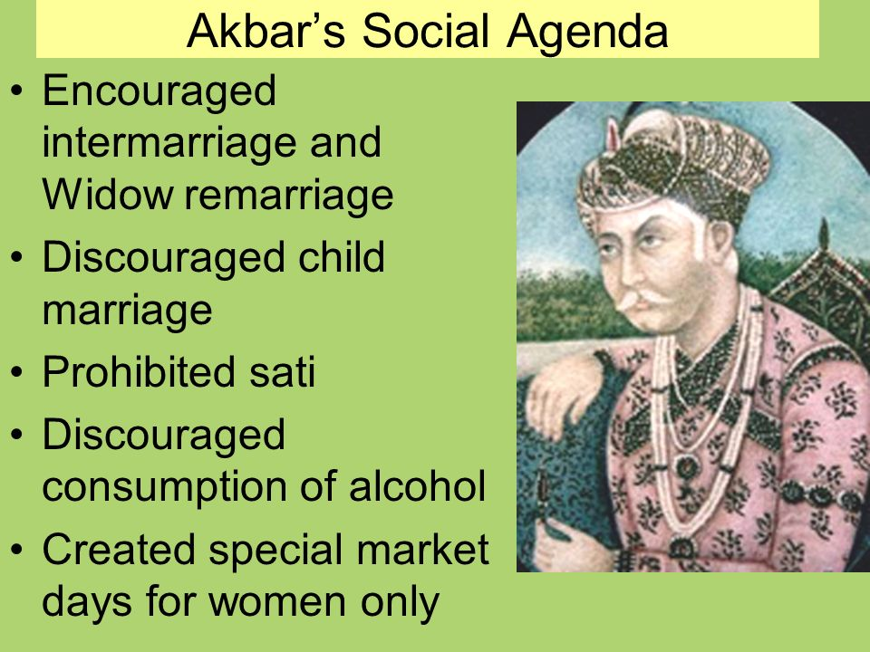 Akbar's Social Agenda Encouraged intermarriage and Widow remarriage