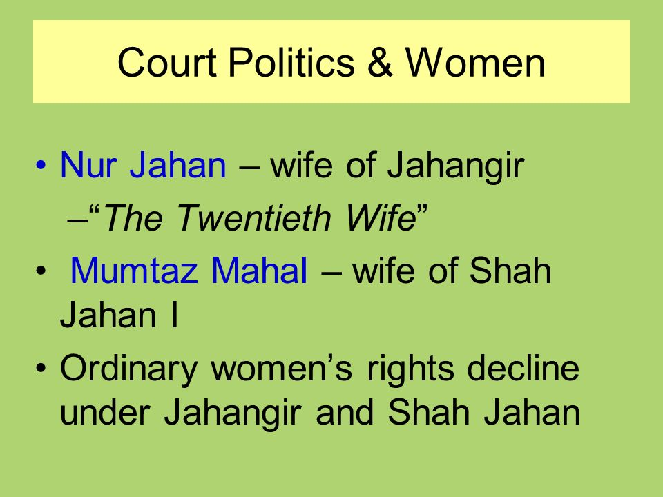 Court Politics & Women Nur Jahan – wife of Jahangir