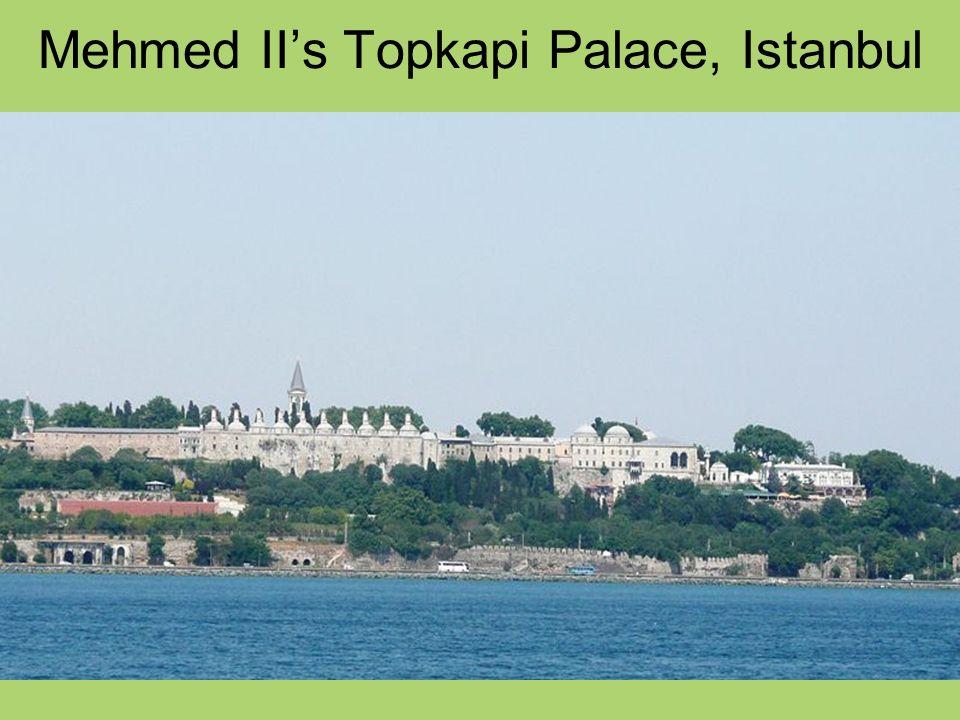 Mehmed II's Topkapi Palace, Istanbul