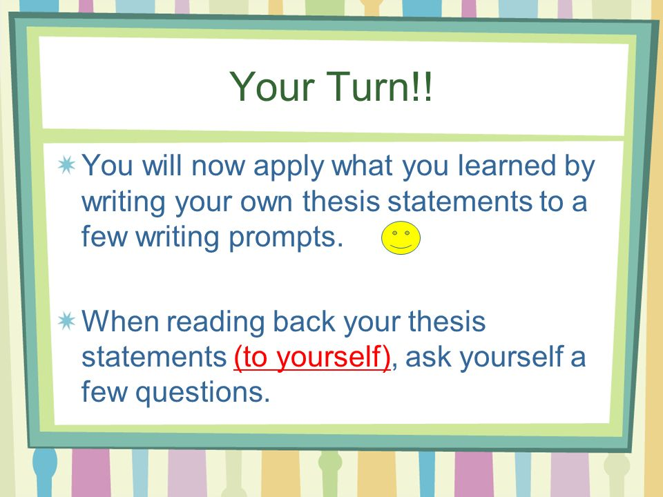 questions to ask yourself when writing a thesis statement Thesis statements: questions and answers   be afraid to delete your original thesis and write a new one—or a slightly altered one—to  it can take a while to come up with a complex and original argument about a given topic, so give yourself the time you need (it always helps to start on your assi gnments early) if you.
