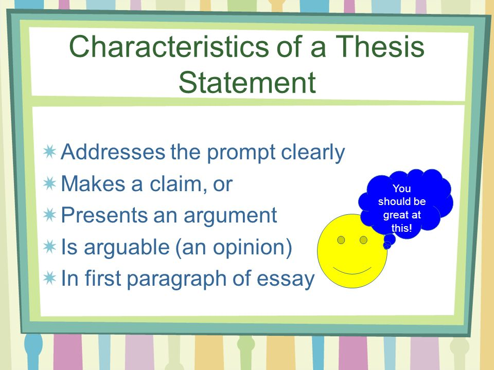 characteristics of a thesis statement Characteristics of a good thesis statementait should be a statement you could argue for or againstbit should include the phrase this essay will.