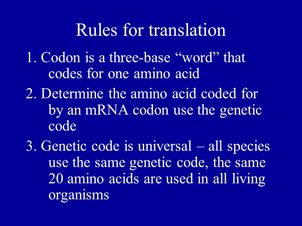Rules for translation 1. Codon is a three-base word that codes for one amino acid.
