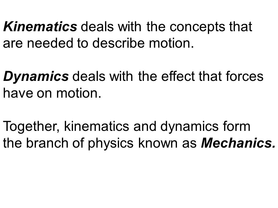 Kinematics deals with the concepts that
