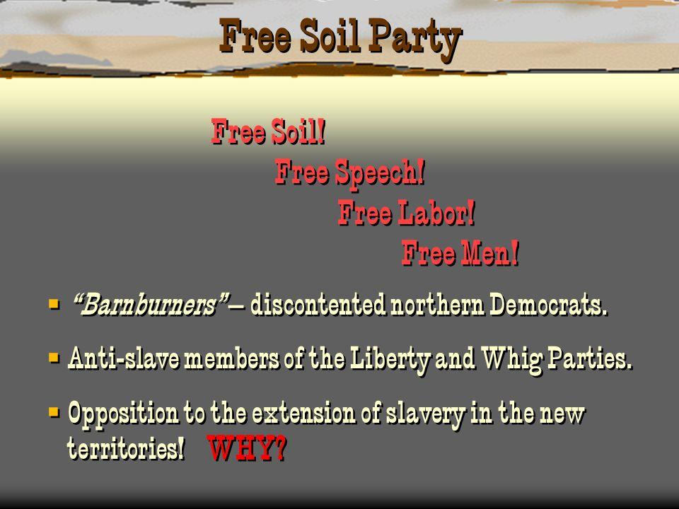 Free Soil Party Free Soil! Free Speech! Free Labor! Free Men! WHY