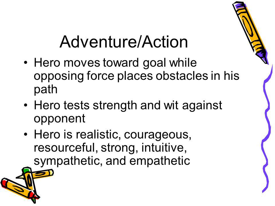 Adventure/Action Hero moves toward goal while opposing force places obstacles in his path. Hero tests strength and wit against opponent.