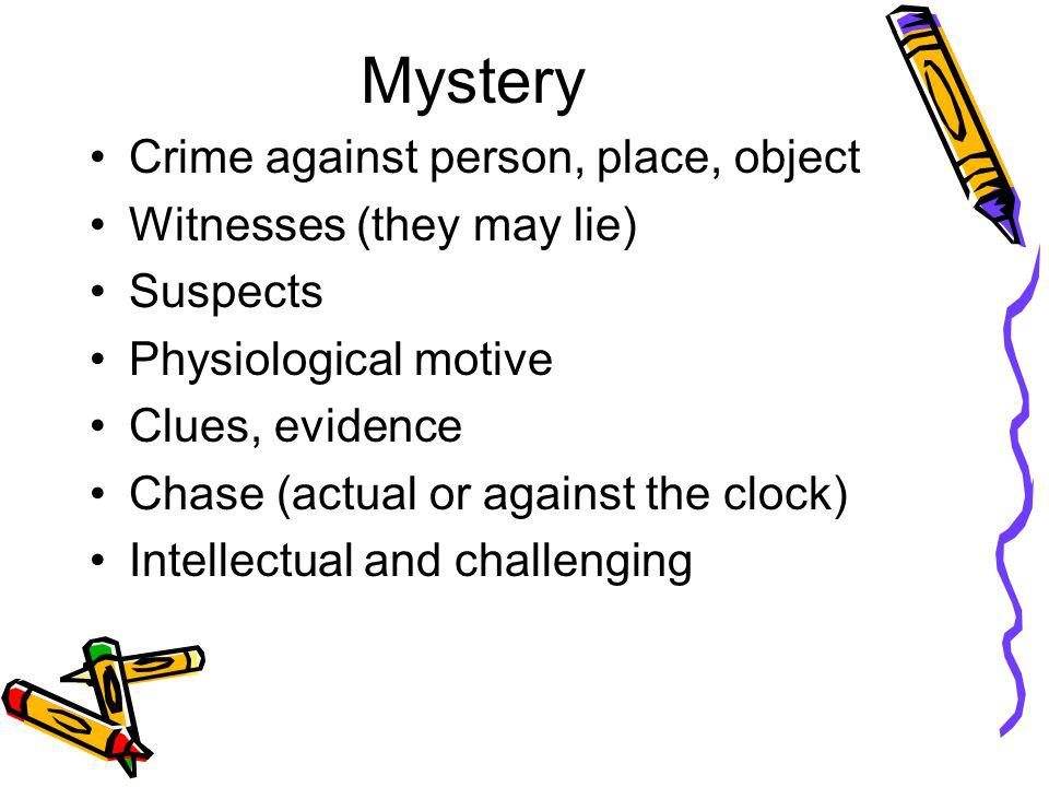 Mystery Crime against person, place, object Witnesses (they may lie)