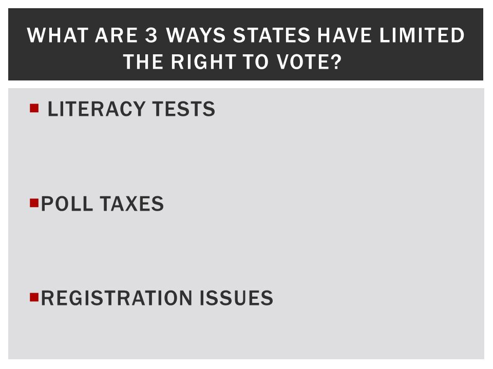 WHAT ARE 3 WAYS STATES HAVE LIMITED THE RIGHT TO VOTE