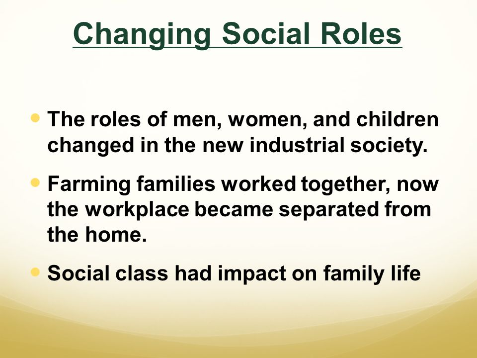 Changing Social Roles The roles of men, women, and children changed in the new industrial society.