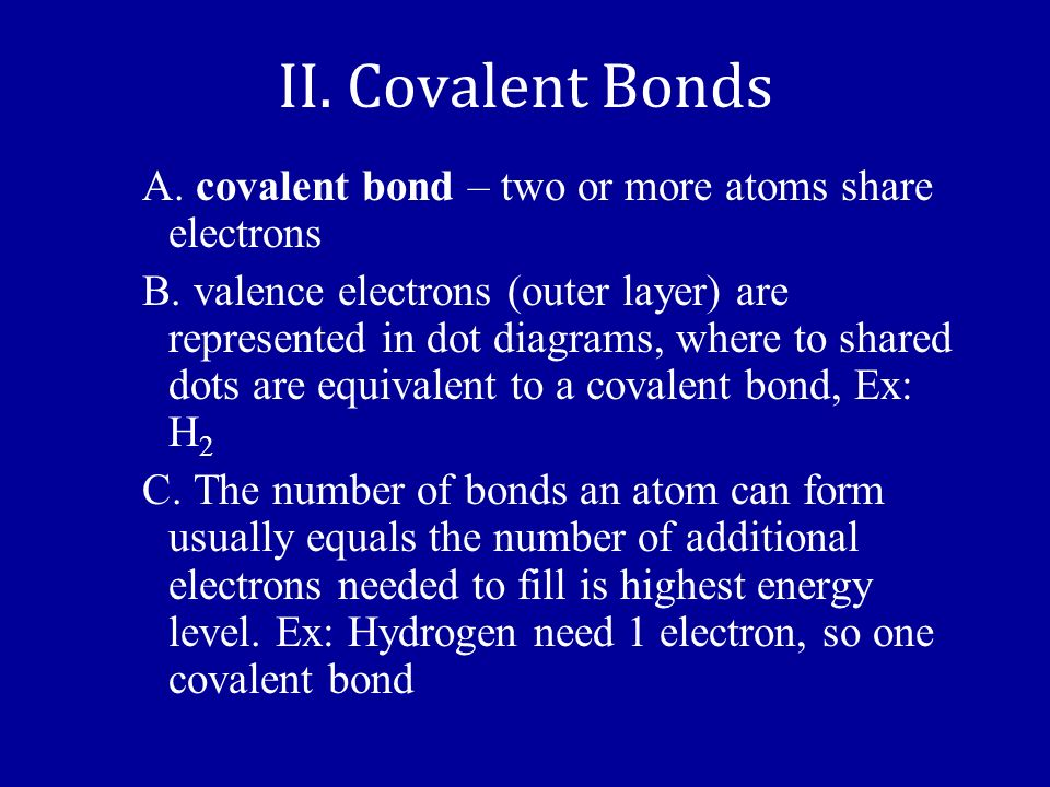 II. Covalent Bonds A. covalent bond – two or more atoms share electrons.