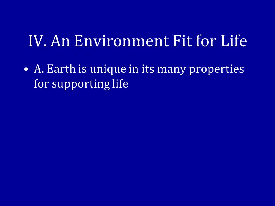 IV. An Environment Fit for Life