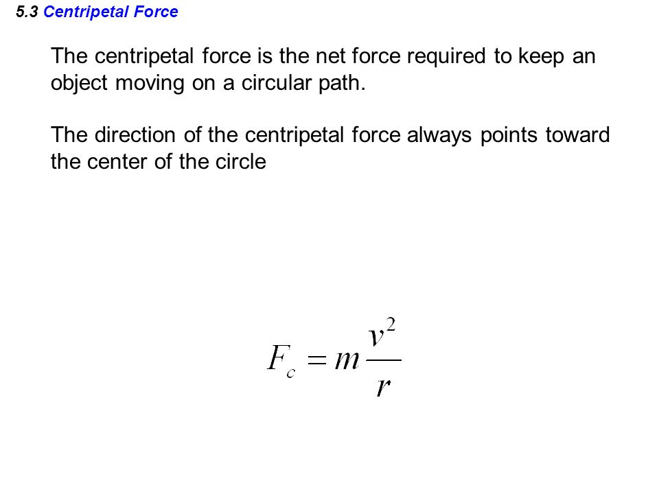The centripetal force is the net force required to keep an