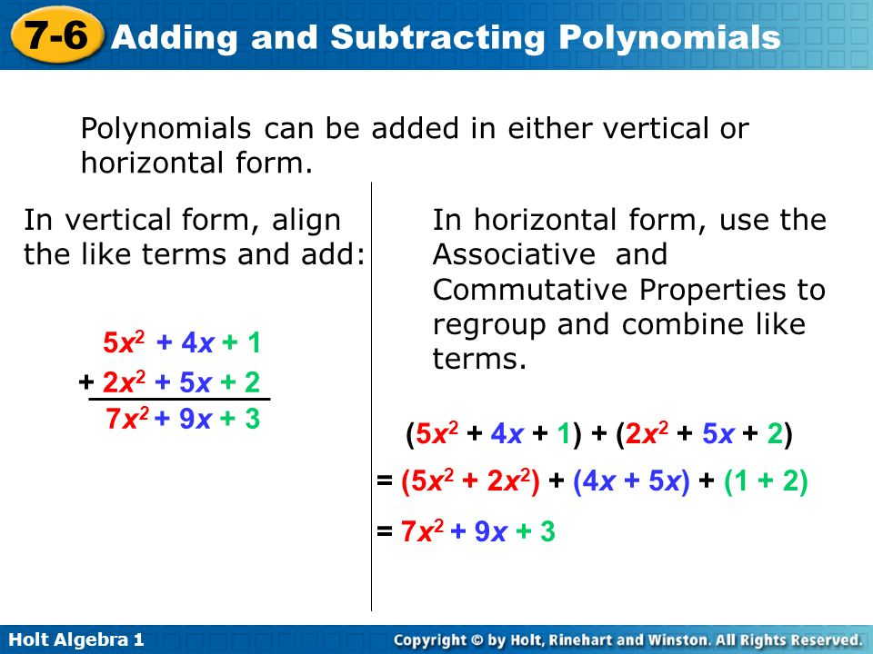 Polynomials can be added in either vertical or horizontal form.
