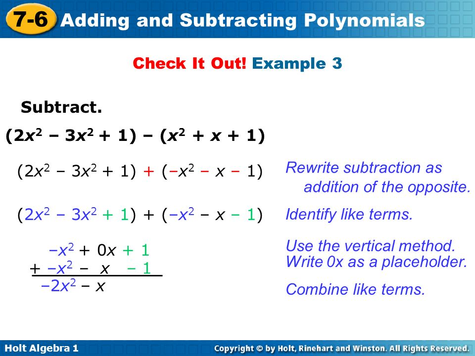 Check It Out! Example 3 Subtract. (2x2 – 3x2 + 1) – (x2 + x + 1) Rewrite subtraction as addition of the opposite.