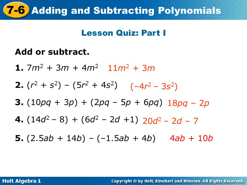 Lesson Quiz: Part I Add or subtract. 1. 7m2 + 3m + 4m2. 2. (r2 + s2) – (5r2 + 4s2) 3. (10pq + 3p) + (2pq – 5p + 6pq)