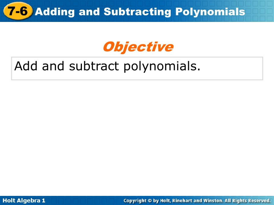 Objective Add and subtract polynomials.