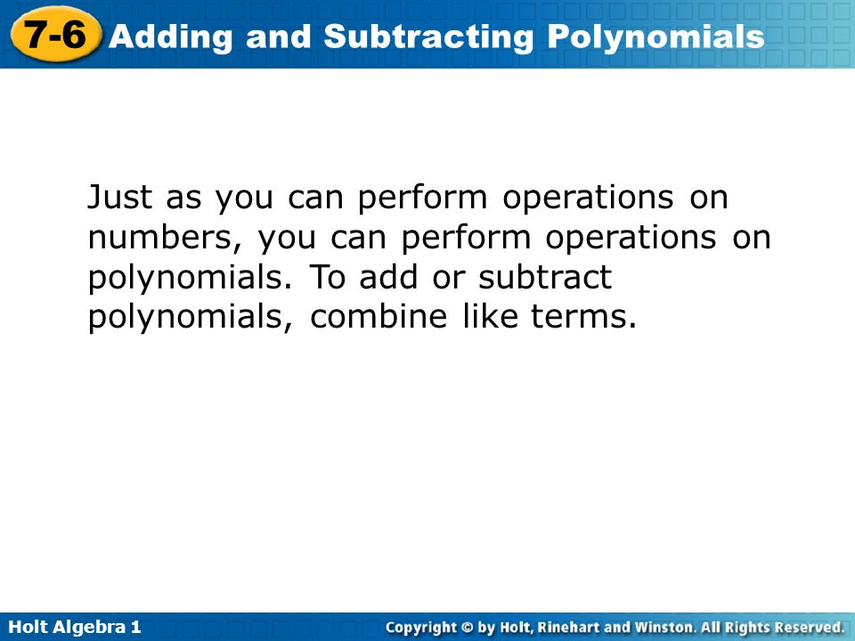 Just as you can perform operations on numbers, you can perform operations on polynomials.