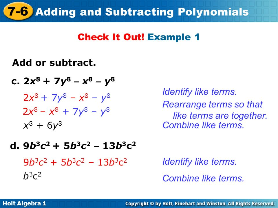 Check It Out! Example 1 Add or subtract. c. 2x8 + 7y8 – x8 – y8. Identify like terms. 2x8 + 7y8 – x8 – y8.