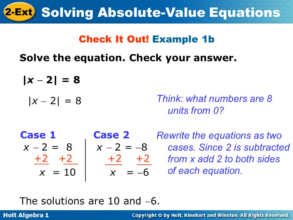 Check It Out! Example 1b Solve the equation. Check your answer. |x  2| = 8. Think: what numbers are 8 units from 0