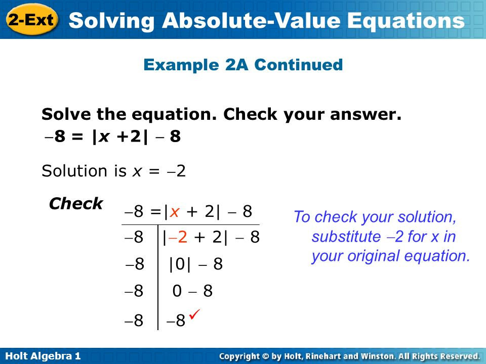 Example 2A ContinuedSolve the equation. Check your answer. 8 = |x +2|  8. Solution is x = 2. Check.