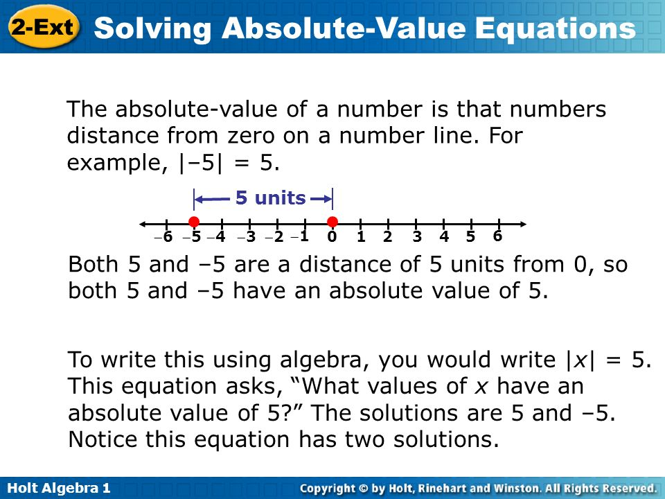 The absolute-value of a number is that numbers distance from zero on a number line. For example, |–5| = 5.