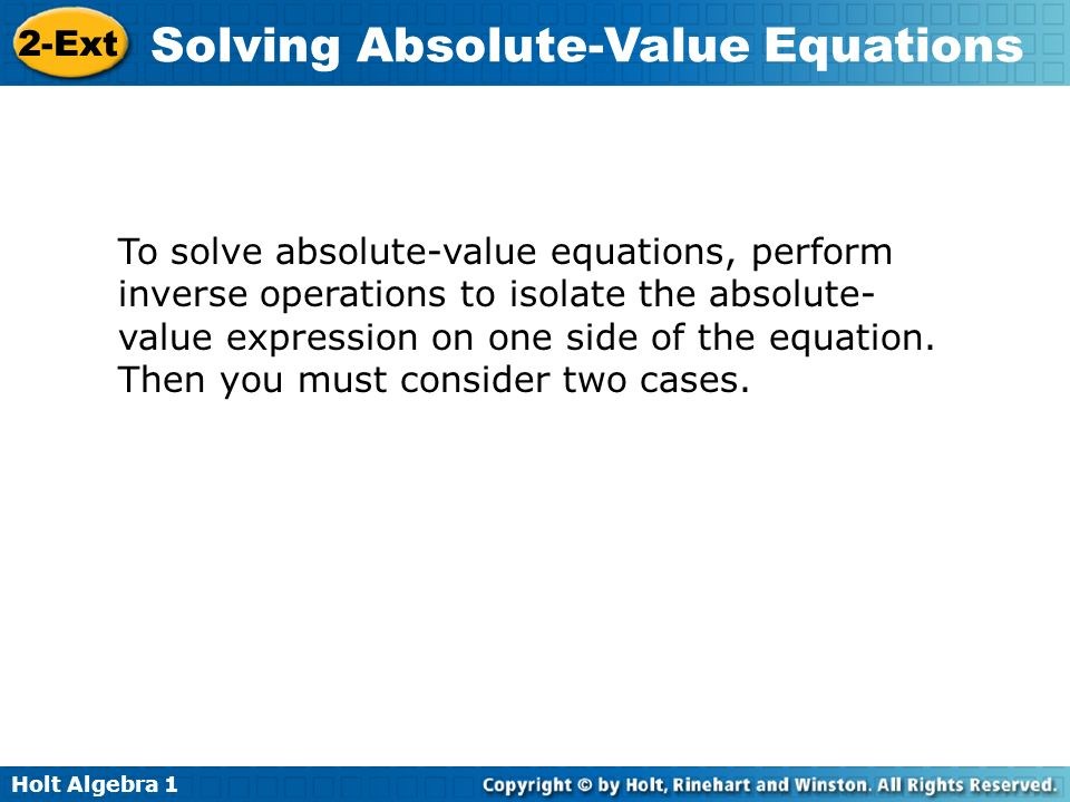 To solve absolute-value equations, perform inverse operations to isolate the absolute-value expression on one side of the equation.