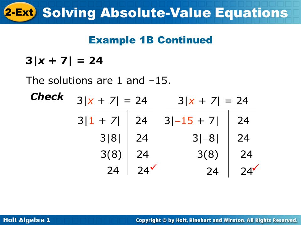 Example 1B Continued3|x + 7| = 24. The solutions are 1 and –15. Check. 3|x + 7| = 24.  3|8| 24.