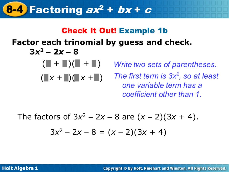 Check It Out! Example 1bFactor each trinomial by guess and check. 3x2 – 2x – 8. ( + )( + ) Write two sets of parentheses.
