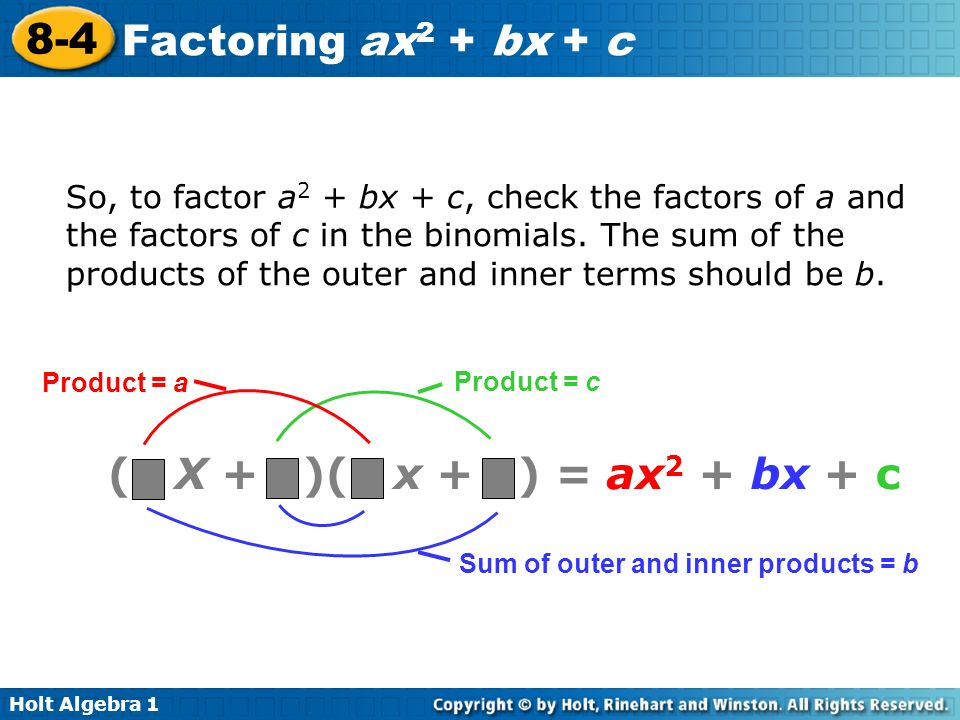 So, to factor a2 + bx + c, check the factors of a and the factors of c in the binomials. The sum of the products of the outer and inner terms should be b.
