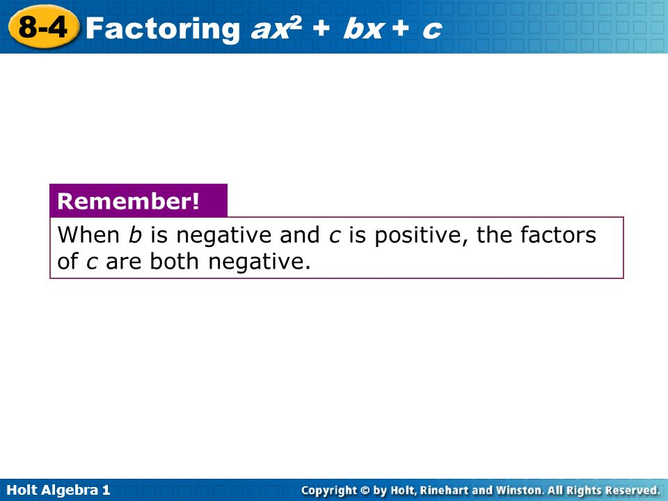 When b is negative and c is positive, the factors of c are both negative.
