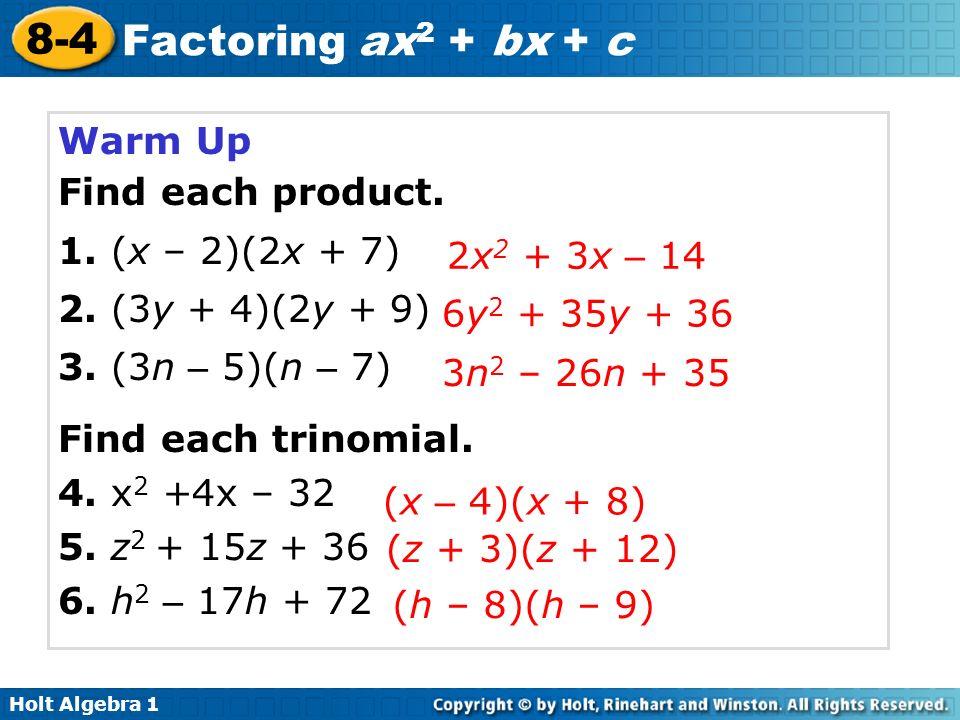 Warm Up Find each product. 1. (x – 2)(2x + 7) 2. (3y + 4)(2y + 9) 3. (3n – 5)(n – 7) Find each trinomial.
