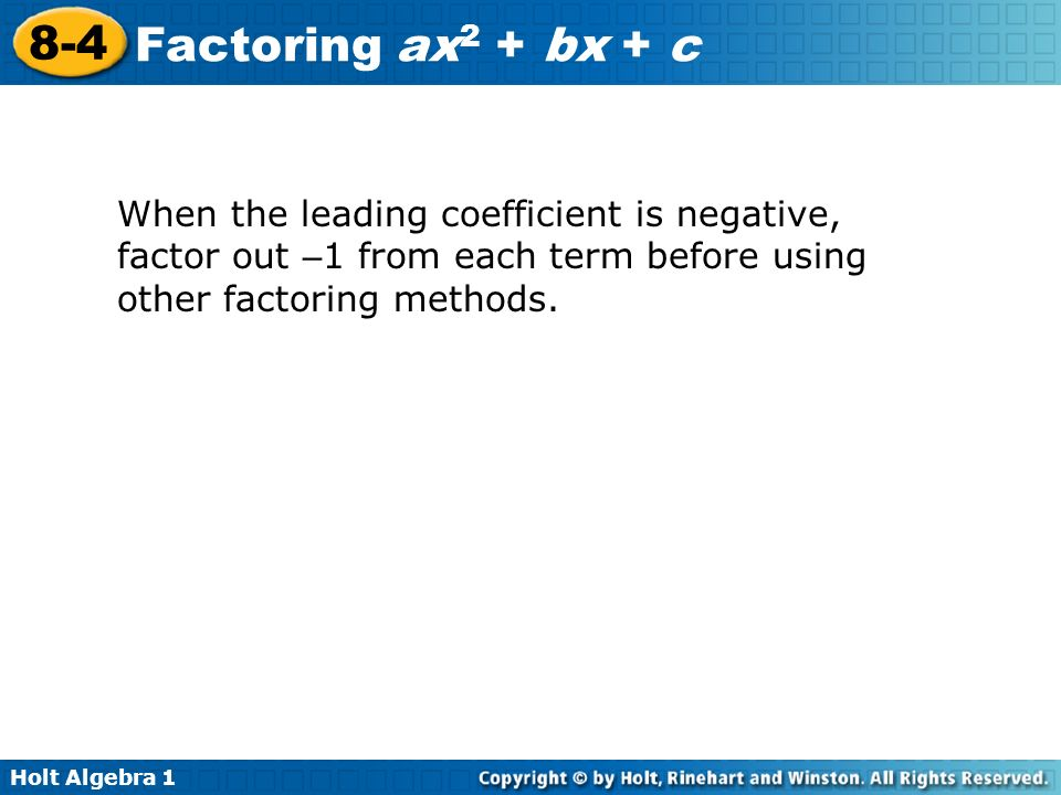 When the leading coefficient is negative, factor out –1 from each term before using other factoring methods.