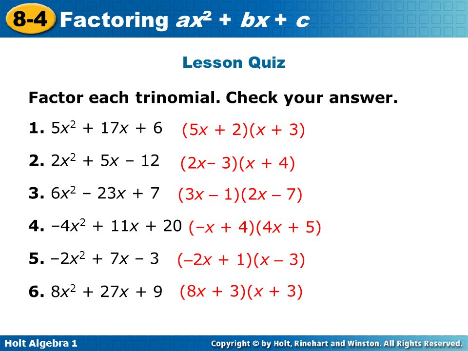 Lesson QuizFactor each trinomial. Check your answer. 1. 5x2 + 17x + 6. 2. 2x2 + 5x – 12. 3. 6x2 – 23x + 7.