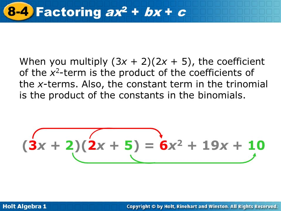 When you multiply (3x + 2)(2x + 5), the coefficient of the x2-term is the product of the coefficients of the x-terms. Also, the constant term in the trinomial is the product of the constants in the binomials.