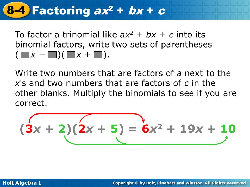 To factor a trinomial like ax2 + bx + c into its binomial factors, write two sets of parentheses