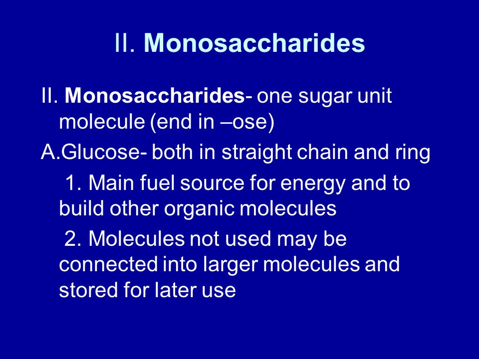 II. Monosaccharides II. Monosaccharides- one sugar unit molecule (end in –ose) Glucose- both in straight chain and ring.