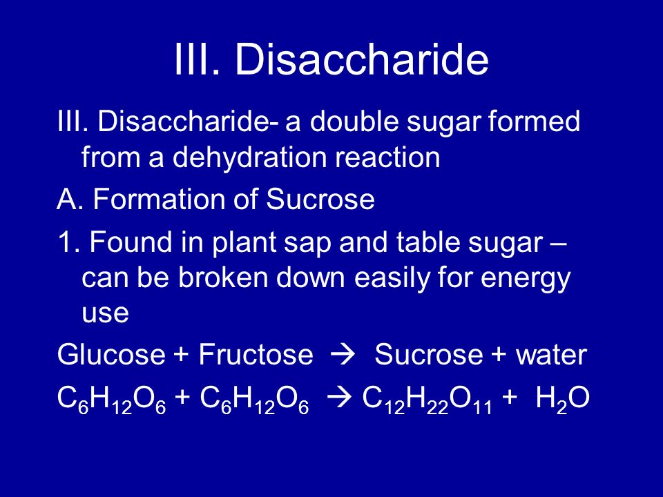 III. Disaccharide III. Disaccharide- a double sugar formed from a dehydration reaction. A. Formation of Sucrose.