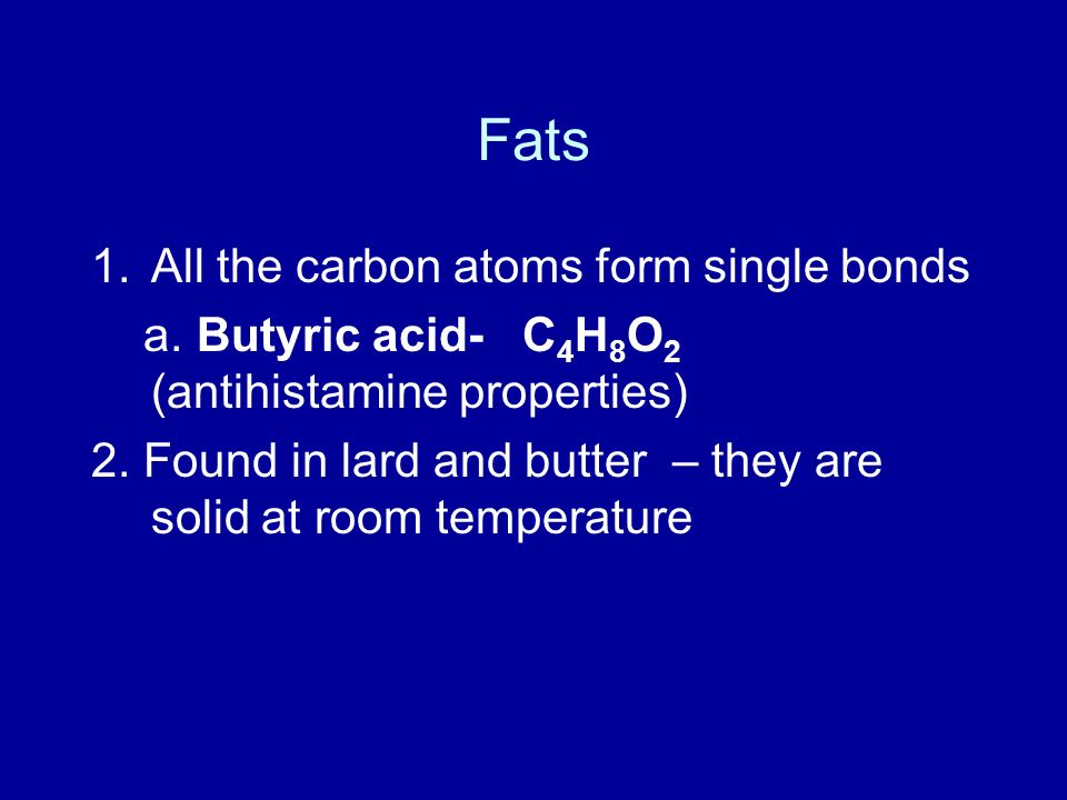 Fats All the carbon atoms form single bonds
